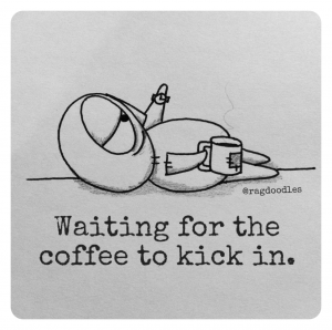 ragdoodles-meme-cartoon-relatable-quote-drawing-funny-waiting-for-the-coffee-to-kick-in