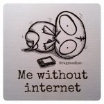 Help! I Have No Internet…