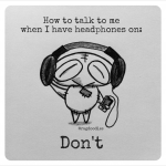 Headphones = Don't Talk to Me