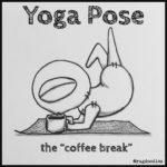 Yoga Pose:  The Coffee Break