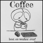 Coffee:  Best Co-worker Ever!