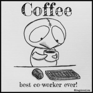 Coffee is the best co-worker ever