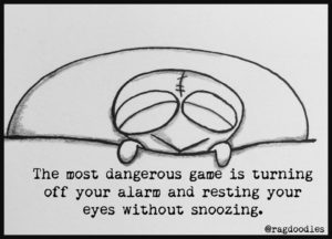 he most dangerous game is turning off your alarm while resting your eyes without the snooze button.